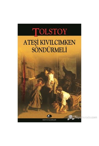 Ateşi Kıvılcımken Söndürmeli - Lev Nikolayeviç Tolstoy