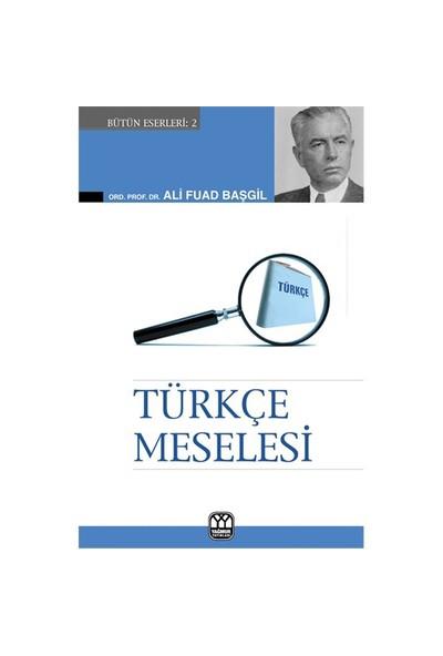 Türkçe Meselesi-Ali Fuat Başgil