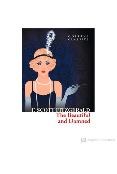 The Beautiful And Damned (Collins Classics)-Francis Scott Key Fitzgerald