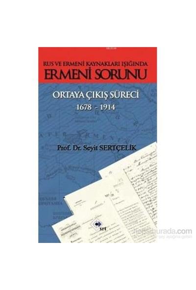 Rus Ve Ermeni Kaynakları Işığında Ermeni Sorunu Ortaya Çıkış Süreci (1678-1914)-Seyit Sertçelik