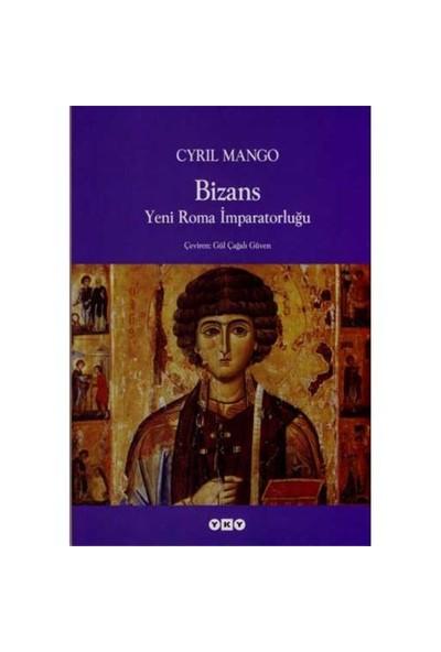 Bizans - Yeni Roma İmparatorluğu - Cyril Mango
