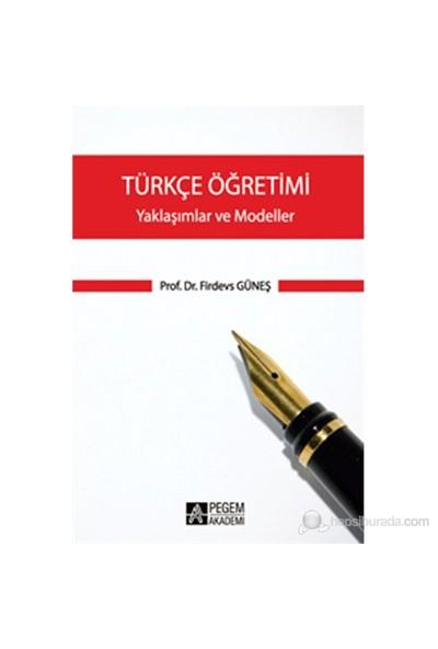 Türkçe Öğretimi - Yaklaşımlar Ve Modeller-Firdevs Güneş