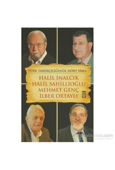 Türk Tarihçiliğinde Dört Sima: Halil İnalcık, Halil Sahillioğlu, Mehmet Genç, İlber Ortaylı-Kolektif
