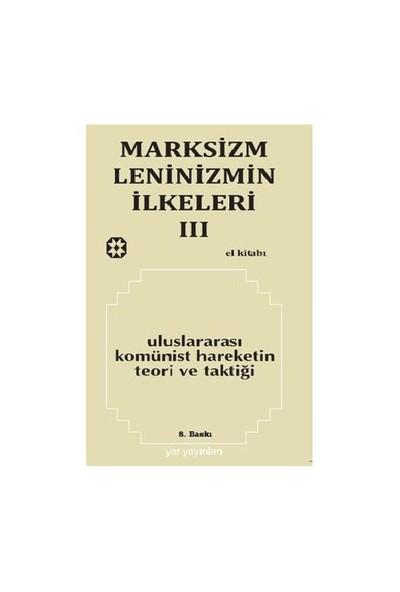 Marksizm, Leninizmin İlkeleri Cilt: 3 Uluslararası Komünist Hareketin Teori Ve Taktiği-Kolektif