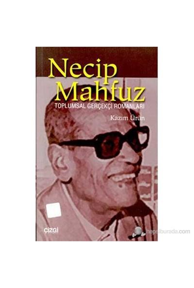 Necip Mahfuz Toplumsal Gerçekçi Romanları - Ahmet Kazım Ürün