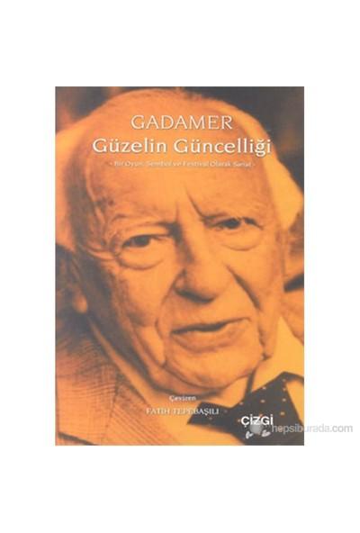 Güzelin Güncelliği (Bir Oyun, Sembol Ve Festival Olarak Sanat)-Hans Georg Gadamer
