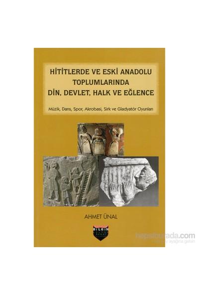 Hititlerde Ve Eski Anadolu Toplumlarında Din,Devlet,Halk Ve Eğlence
