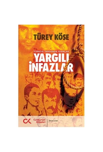 Yargılı İnfazlar - Türkiye Tarihinde İdamlar - Türey Köse