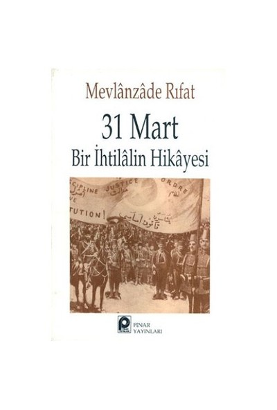 31 Mart - Bir İhtilalin Hikayesi-Mevlanzade Rıfat