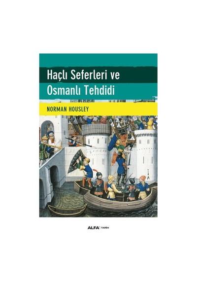 Haçlı Seferleri Ve Osmanlı Tehdidi - Norman Housley