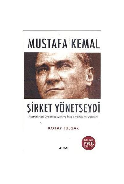 Mustafa Kemal Şirket Yönetseydi (Cep Boy)-Koray Tulgar