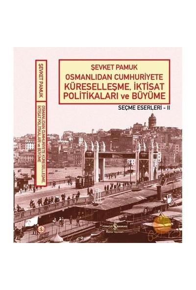 Osmanlıdan Cumhuriyete Küreselleşme, İktisat Politikaları Ve Büyüme - Seçme Eserleri Iı