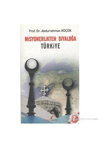 Misyonerlikten Diyolağa Türkiye-Abdurrahman Küçük
