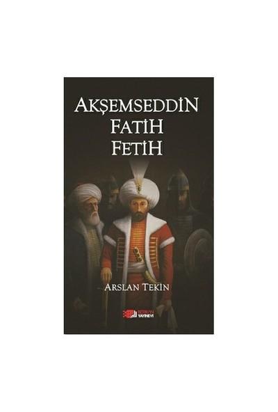 Akşemseddin Fatih Fetih-Arslan Tekin