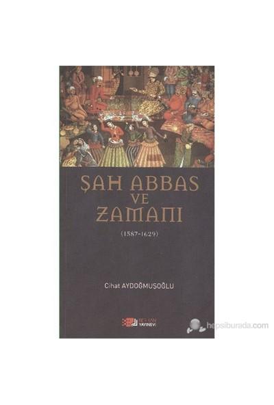 Şah Abbas Ve Zamanı - (1587 - 1629)-Cihat Aydoğmuşoğlu