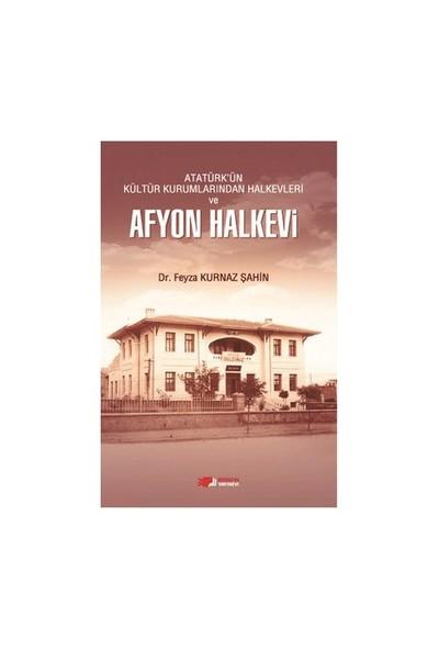 Atatürk'Ün Kültür Kurumlarından Halkevleri Ve Afyon Halkevi-Feyza Kurnaz Şahin