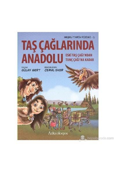 Neşeli Tarih Dizisi 1 Taş Çağlarında Anadolu-Gülay Sert