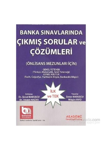 Akademi Banka Sınavlarında Çıkmış Sorular Ve Çözümleri Önlisans Mezunları İçin-Şener Babuşcu