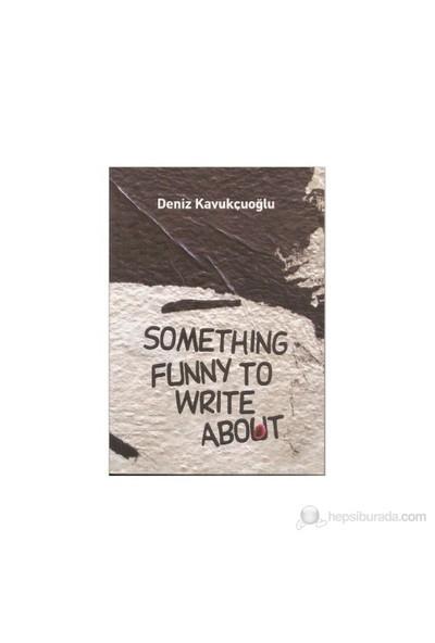 Something Funny To Write About-Deniz Kavukçuoğlu