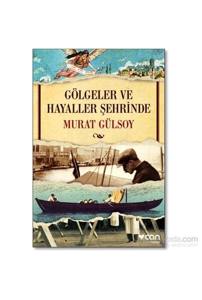 Gölgeler Ve Hayaller Şehrinde-Murat Gülsoy