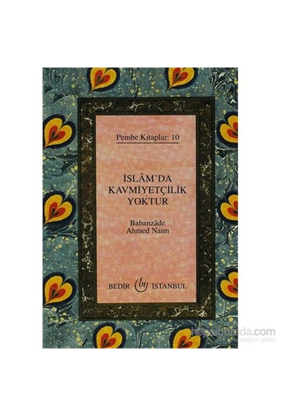 İslam'Da Kavmiyetçilik Yoktur - Pembe Kitaplar: 10-Babanzade Ahmed Naim