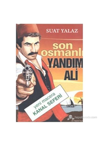 Son Osmanlı Yandım Ali Yeni Macera Kanal Seferi-Suat Yalaz