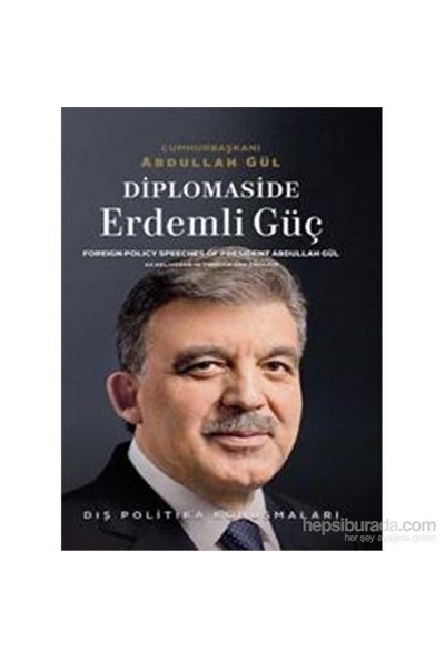 Diplomaside Erdemli Güç - Dış Politika Konuşmaları-Abdullah Gül