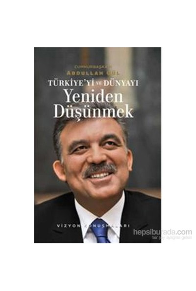 Türkiye'Yi Ve Dünyayı Yeniden Düşünmek - Vizyon Konuşmaları-Abdullah Gül