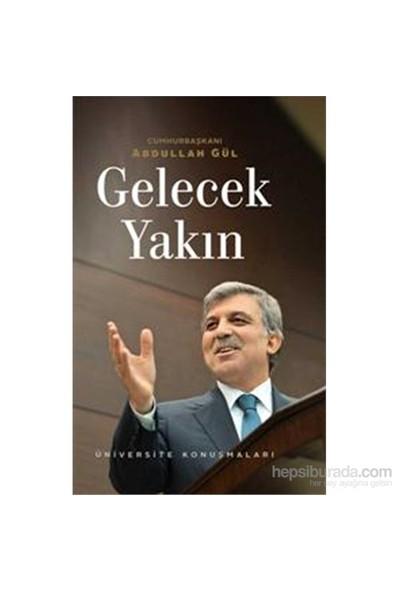 Gelecek Yakın - Üniversite Konuşmaları-Abdullah Gül