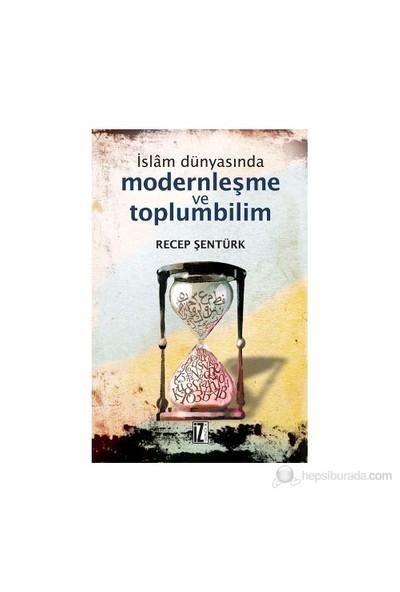 İslam Dünyasında Modernleşme Ve Toplumbilim (Türkiye Ve Mısır Örneği)-Recep Şentürk