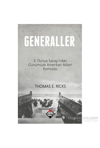 Generaller: 2.Dünya Savaşı'Ndan Günümüze Amerikan Askeri Komutası-Thomas E. Ricks