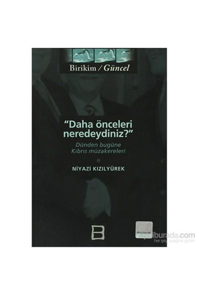 Daha Önceleri Neredeydiniz? - Dünden Bugüne Kıbrıs Müzakereleri-Niyazi Kızılyürek