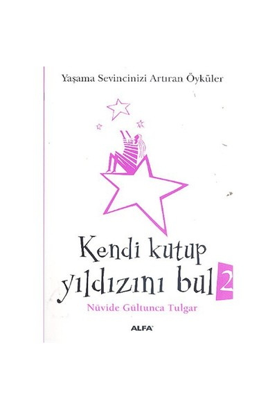 Kendi Kutup Yıldızını Bul 2 (Cep Boy) - (Yaşama Sevincinizi Arttıran Öyküler) - Nüvide Gültunca Tulgar