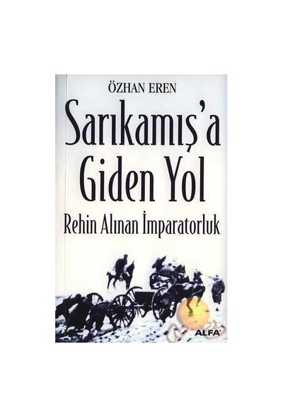 Sarıkamış'a Giden Yol ( Rehin Alınan İmparatorluk ) - Özhan Eren