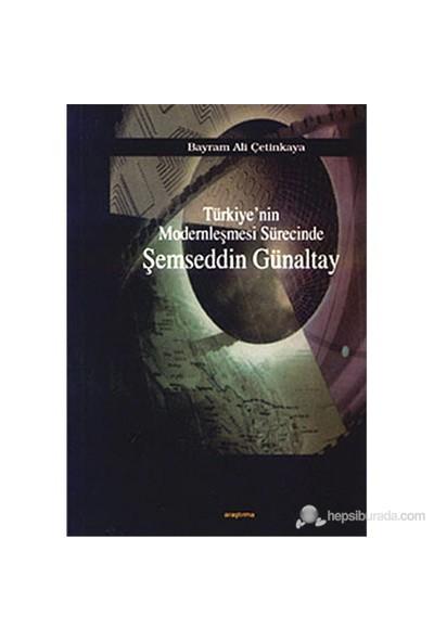 Türkiye'Nin Modernleşmesi Sürecinde Şemseddin Günaltay-Bayram Ali Çetinkaya
