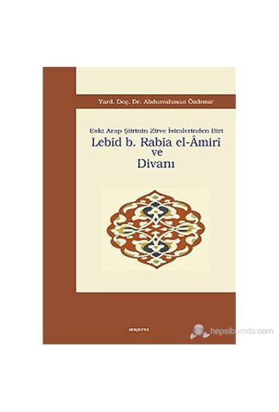 Lebid B. Rabia El-Amiri Ve Divanı (Eski Arap Şiirinin Zirve İsimlerinden Biri )-Abdurrahman Özdemir