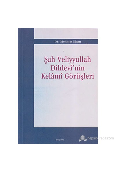 Şah Veliyyullah Dihlevi'Nin Kelami Görüşleri-Mehmet İlhan
