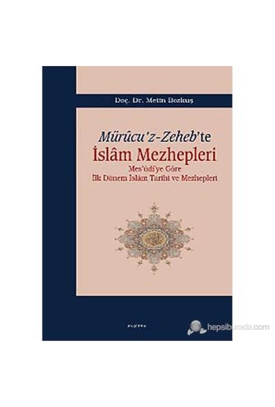 Mürucu'z-Zeheb'te İslam Mezhepleri (Mes'udi'ye Göre İlk Dönem İslam Tarihi ve Mezhepleri) - Metin Bozkuş