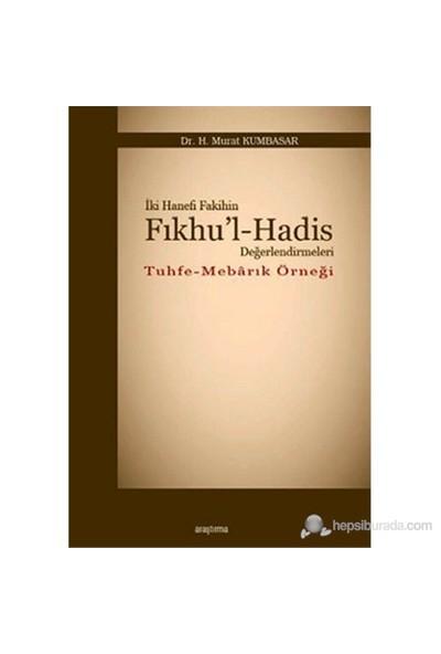 İki Hanefi Fakihin Fıkhu'L-Hadis Değerlendirmeleri (Tuhfe - Mebarık Örneği)-H. Murat Kumbasar