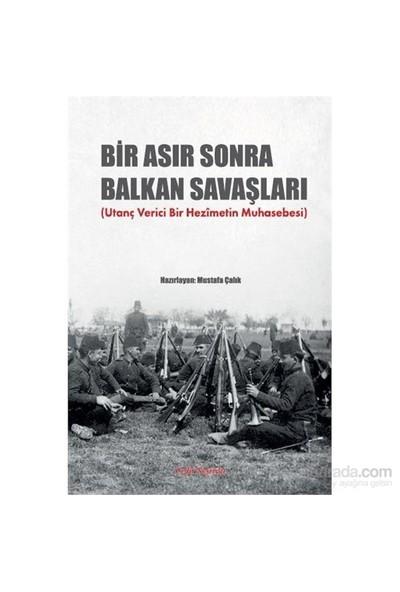 Bir Asır Sonra Balkan Savaşları (Utanç Verici Bir Hezimetin Muhasebesi)-Mustafa Çalık