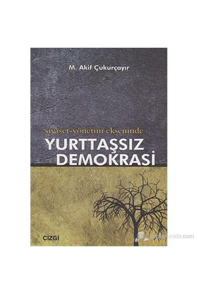 Siyaset-Yönetim Ekseninde Yurttaşsız Demokrasi-M. Akif Çukurçayır
