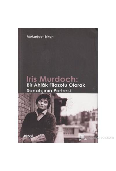Iris Murdoch: Bir Ahlak Filozofu Olarak Sanatçının Portresi-Mukadder Erkan