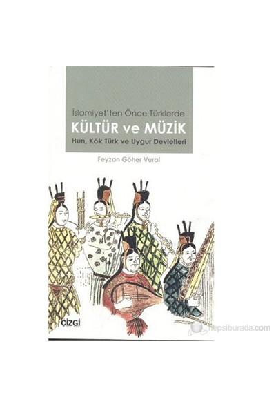 İslamiyet'Ten Önce Türklerde Kültür Ve Müzik (Hun, Kök Türk Ve Uygur Devletleri)-Feyzan Göher Vural