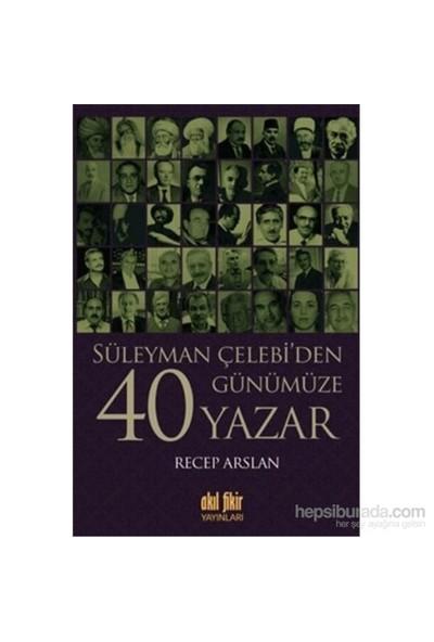 Süleyman Çelebiden Günümüze 40 Yazar-Recep Arslan