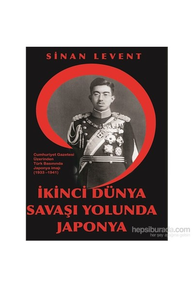 İkinci Dünya Savaşı Yolunda Japonya-Sinan Levent
