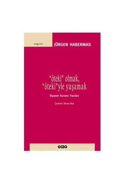Öteki Olmak, Ötekiyle Yaşamak-Jürgen Habermas