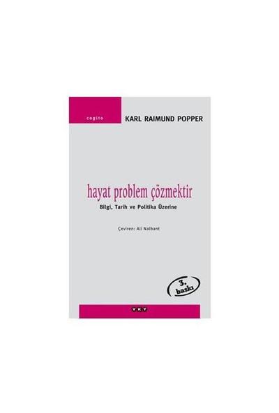 Hayat Problem Çözmektir - Bilgi, Tarih ve Politika Üzerine - Karl Raimund Popper
