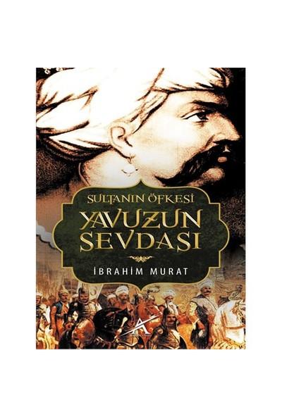 Sultanın Öfkesi Yavuzun Sevdası-İbrahim Murat