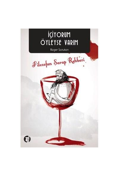 İçiyorum Öyleyse Varım Filozofun Şarap Rehberi-Roger Scruton