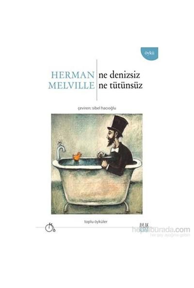 Ne Denizsiz Ne Tütünsüz-Herman Melville